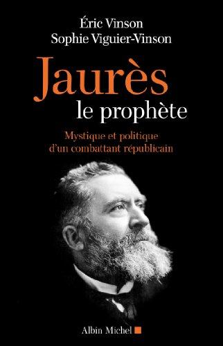 Jean Jaurès le prophète - Albin Michel